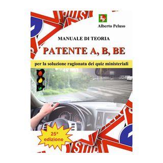 Patente A, B, BE. Manuale di teoria per la soluzione ragionata dei quiz ministeriali - Peluso Alberto