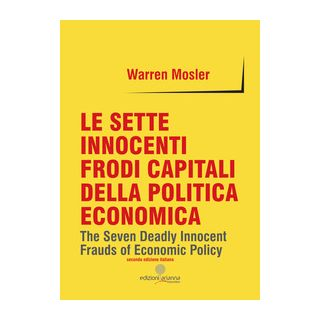 Le sette innocenti frodi capitali della politica economica - Mosler Warren
