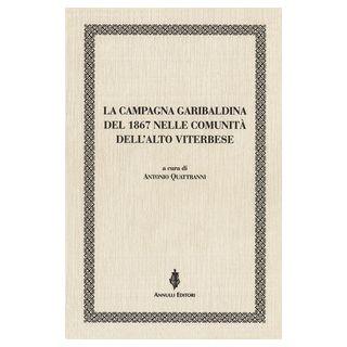 La campagna garibaldina del 1867 nelle comunità dell'Alto Viterbese - Quattranni A. (cur.)