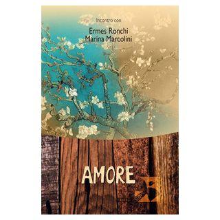 Amore. Incontro con Ermes Ronchi e Marina Marcolini - Ronchi Ermes; Marcolini Marina; Orlandi M. (cur.)
