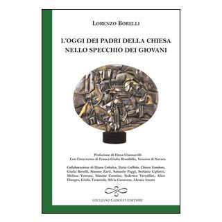 L'oggi dei padri della Chiesa nello specchio dei giovani - Borelli Lorenzo; Brambilla Franco Giulio