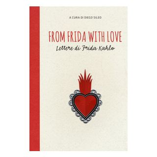 From Frida with love. Lettere di Frida Kahlo - Sileo D. (cur.)