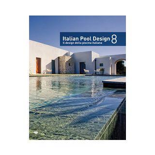 Italian pool design-Il design della piscina italiana. Ediz. bilingue. Vol. 8 -