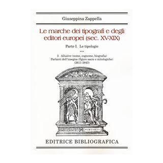 Le marche dei tipografi e degli editori italiani (sec. XV-XIX). Vol. 1/3: Le tipologie. Allusive (nome, cognome, biografia). Parlanti dell'insegna (2611-3843) - Zappella Giuseppina