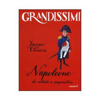 Napoleone. Da soldato a imperatore - Olivieri Jacopo