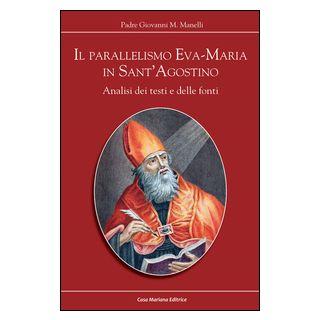 Il parallelismo Eva-Maria in Sant'Agostino. Analisi dei testi e delle fonti - Manelli Giovanni M. - Casa Mariana Editrice
