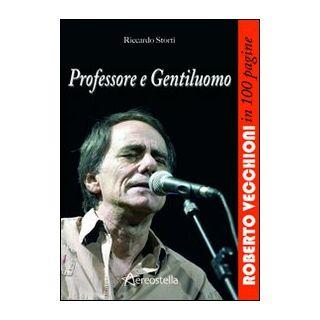 Professore e gentiluomo. Roberto Vecchioni in 100 pagine - Storti Riccardo