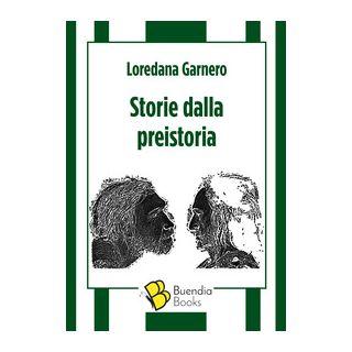 Storie dalla preistoria - Garnero Loredana
