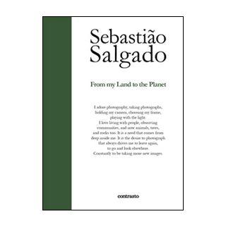 From my land to the planet. Ediz. illustrata - Salgado Sebastião