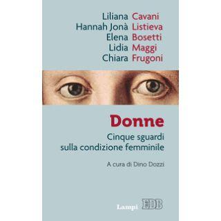 Donne. Cinque sguardi sulla condizione femminile - Cavani Liliana; Listieva Hannah Jonà; Maggi Lidia; Dozzi D. (cur.)