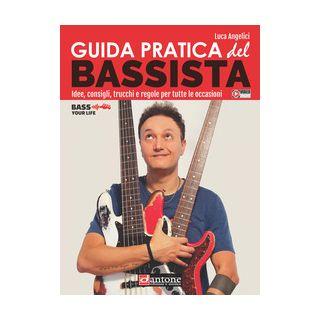 Guida pratica del bassista. Idee, consigli, trucchi e regole per tutte le occasioni - Angelici Luca