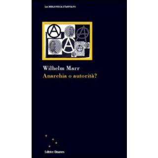 Anarchia o autorità? - Marr Wilhelm; Crocetti F. (cur.)