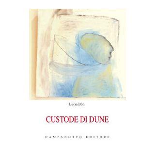Custode di dune. Un dialogo per due voci in tre scene - Boni Lucia