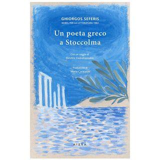 Un poeta greco a Stoccolma - Seferis Ghiorgos