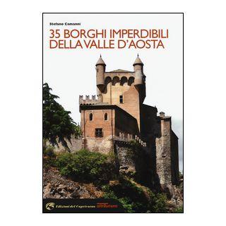 35 borghi imperdibili della Valle d'Aosta - Camanni Stefano