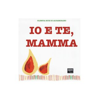 Io e te, mamma. Ediz. a colori - Ruiz di Altamirano Olimpia