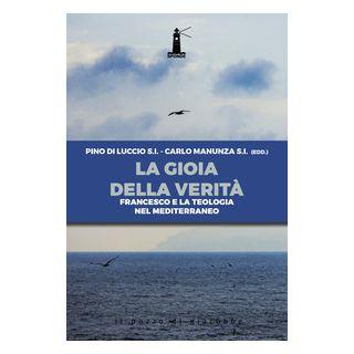 La gioia della verità. Francesco e la teologia nel Mediterraneo - Di Luccio P. (cur.); Manunza C. (cur.)