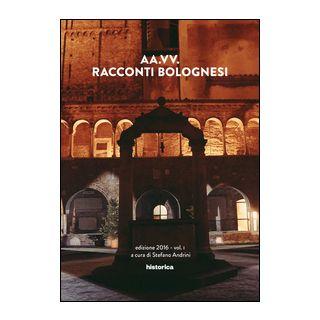 Racconti bolognesi. Vol. 1 - Andrini S. (cur.)