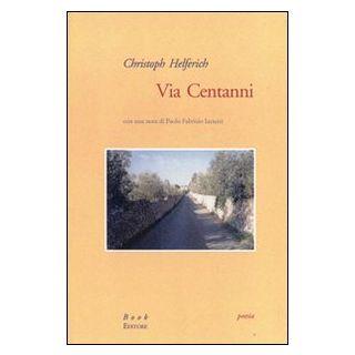 Via centanni. Ediz. italiana e tedesca - Helferich Christoph