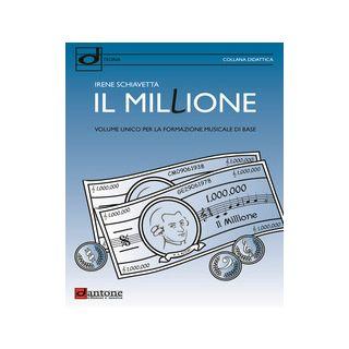 Il millione. Volume unico per la formazione musicale di base - Schiavetta Irene