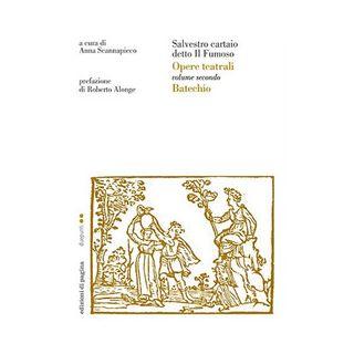 Opere teatrali. Vol. 2: Batechio - Salvestro; Scannapieco A. (cur.)
