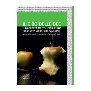 Il cibo delle idee. Il contributo del «Pellicano onlus» per la cura dei disturbi alimentari - Pierotti M. A. (cur.); Ruocco R. (cur.); Stella A. (cur.) - Aguaplano