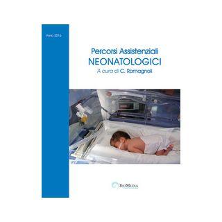 Percorsi assistenziali neonatologici - Romagnoli C. (cur.)