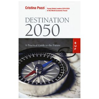 Destination 2050. A practical guide to the future - Pozzi Cristina