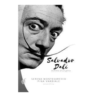 Salvador Dalí. Alchimie di un genio - Montesarchio Serena; Varriale Pina