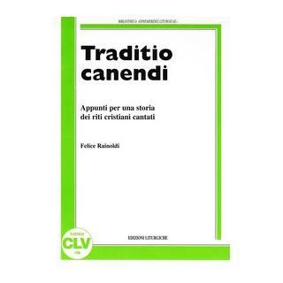 Traditio canendi. Appunti per una storia dei riti cristiani cantati - Rainoldi Felice