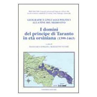 I domini del principe di Taranto in età orsiniana (1399-1463). Geografie e linguaggi politici alla fine del Medioevo - Somaini F. (cur.); Vetere B. (cur.)