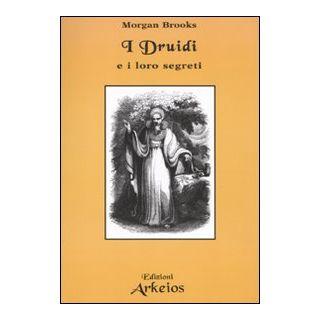 I druidi e i loro segreti - Brooks Morgan
