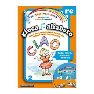 Cantagiocaimpara. Con CD Audio. Vol. 2: RE. Gioca alfabeto - Olioso Dolores
