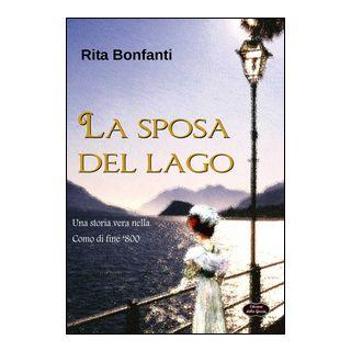 La sposa del lago. Una storia vera nella Como di fine '800 - Bonfanti Rita