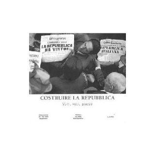 Costruire la Repubblica. Volti, voci, piazze. Ediz. illustrata. Con DVD video -
