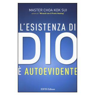 L'esistenza di Dio è autoevidente - Choa K. Sui; Anderson C. (cur.)