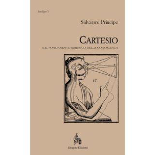 Cartesio e il fondamento empirico della conoscenza - Principe Salvatore