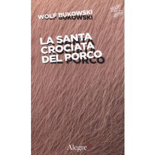 La santa crociata del porco - Bukowski Wolf; Wu Ming 1 (cur.)