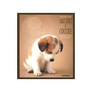 Cuccioli e coccole. Una guida canina alla tenerezza. Ediz. illustrata - Hale Rachael