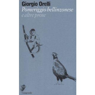 Pomeriggio bellinzonese - Orelli Giorgio; De Marchi P. (cur.); Terzaghi M. (cur.)