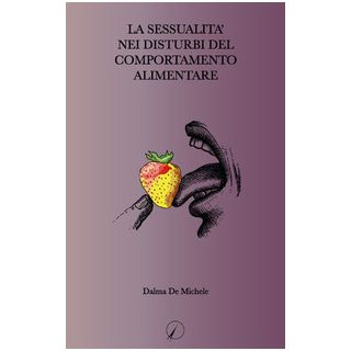 La sessualità nei disturbi del comportamento alimentare - De Michele Dalma