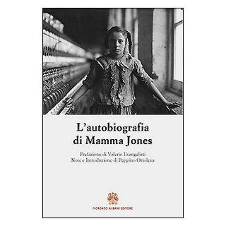 L'autobiografia di Mamma Jones - Harris Mary J.; Albani F. (cur.)