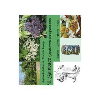 Il sambuco. Segreti e virtù di una pianta antica - Sabatini Antonella; Groppi Mariella