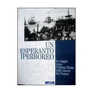 Un esperanto iperboreo. In viaggio verso l'ultima Thule sulle tracce dei Pomor - Scarcia Roberto