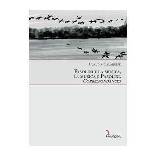 Pasolini e la musica, la musica e Pasolini. Correspondances - Calabrese Claudia