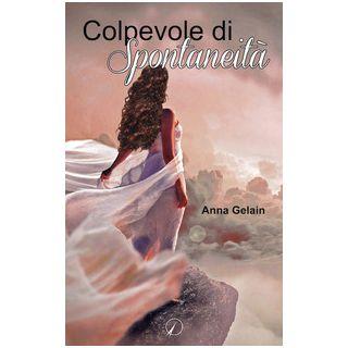 Colpevole di spontaneità - Gelain Anna
