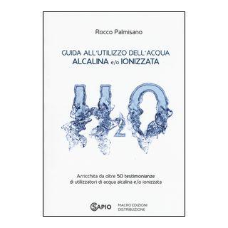 Guida all'utilizzo dell'acqua alcalina e/o ionizzata - Palmisano Rocco