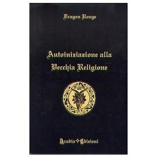 Autoiniziazione alla vecchia religione - Dragon Rouge