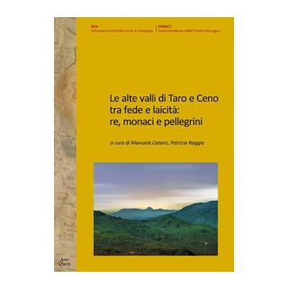 Le alte valli di Taro e Ceno tra fede e laicità: re, monaci e pellegrini - Catarsi M. (cur.); Raggio P. (cur.)