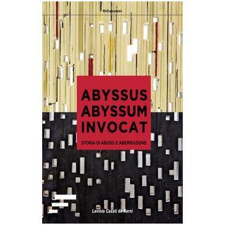 Abyssus abyssum invocat. Storia di abuso e aberrazione - Lavinia Casati de Narni; Pesarin L. (cur.)